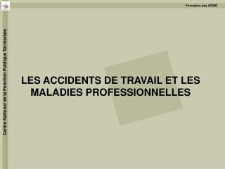 LES ACCIDENTS DE TRAVAIL ET LES MALADIES PROFESSIONNELLES