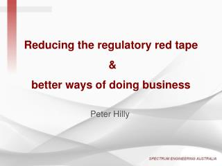 Reducing the regulatory red tape  & better ways of doing business