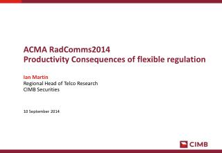 ACMA  RadComms2014 Productivity Consequences of flexible regulation Ian Martin