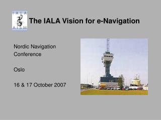 The IALA Vision for e-Navigation