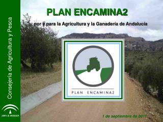PLAN ENCAMINA2 ... por y para la Agricultura y la Ganadería de Andalucía