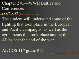 Chapter 27C—WWII Battles and  Conferences (887-897 ) The student will understand some of the