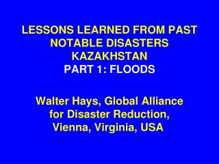 LESSONS LEARNED FROM PAST NOTABLE DISASTERS KAZAKHSTAN PART 1: FLOODS