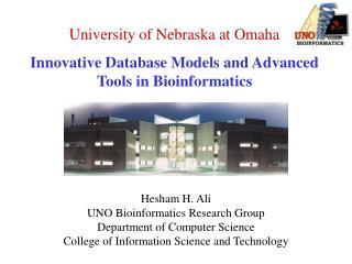 University of Nebraska at Omaha Innovative Database Models and Advanced Tools in Bioinformatics