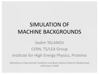 SIMULATION OF MACHINE BACKGROUNDS