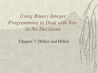 Using Binary Integer Programming to Deal with Yes-or-No Decisions