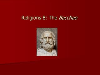 Religions 8: The  Bacchae