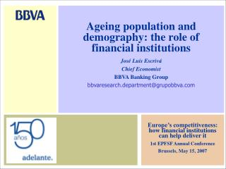 Ageing population and demography: the role of financial institutions Jos� Luis Escriv�