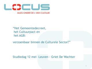"""""""Het Gemeentedecreet,   het Cultuurpact en   het AGB: verzoenbaar binnen de Culturele Sector?"""""""