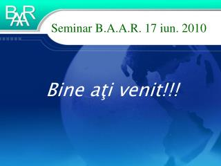 Seminar B.A.A.R.  17 iun . 20 10