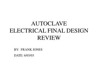 AUTOCLAVE ELECTRICAL FINAL DESIGN REVIEW
