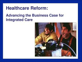 Healthcare  Reform:  Advancing the Business Case for Integrated Care