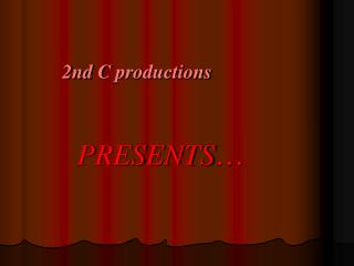 2nd C productions                 PRESENTS