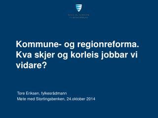 Kommune- og regionreforma . Kva skjer  og  korleis jobbar vi vidare?