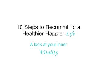 10 Steps to Recommit to a Healthier Happier  Life