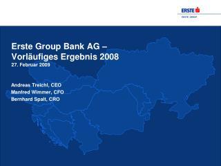 Erste Group Bank AG –  Vorläufiges Ergebnis 2008  27. Februar 2009