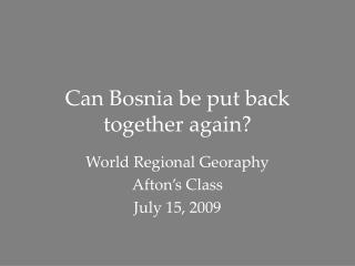 Can Bosnia be put back together again?