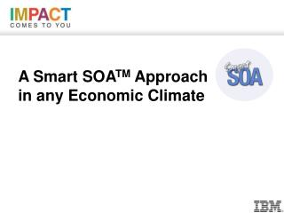 A Smart SOA TM  Approach in any Economic Climate