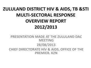 ZULULAND DISTRICT HIV & AIDS, TB &STI MULTI-SECTORAL RESPONSE OVERVIEW REPORT 2012/2013