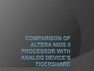 Comparison of Altera NIOS II Processor with Analog Device s TigerSHARC