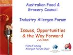 Australian Food  Grocery Council   Industry Allergen Forum    Issues, Opportunities  the Way Forward July 2005   Fiona F