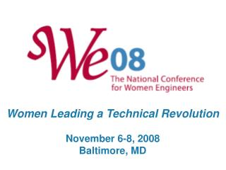 Women Leading a Technical Revolution November 6-8, 2008 Baltimore, MD