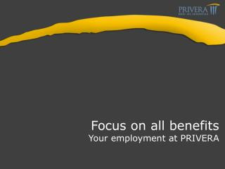 Focus on all benefits Your employment at PRIVERA