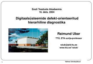 Raimund Ubar TTÜ, ETA uurija-professor raiub@pld.ttu.ee ttu.ee/ˇraiub/