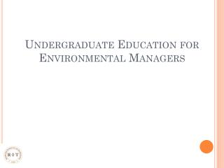 Undergraduate Education for  Environmental Managers