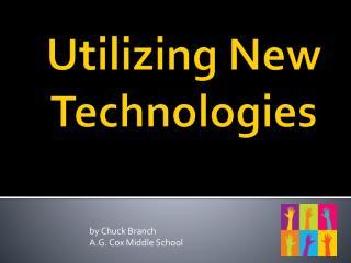 Utilizing New Technologies