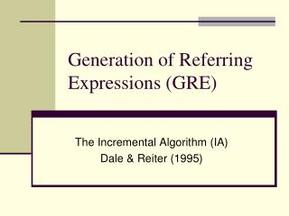 Generation of Referring Expressions (GRE)