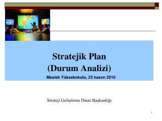 Stratejik Plan (Durum Analizi) Strateji Geliştirme Daire Başkanlığı
