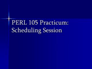PERL 105 Practicum: Scheduling Session
