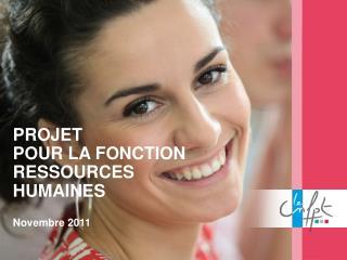PROJET  POUR LA FONCTION RESSOURCES HUMAINES Novembre 2011