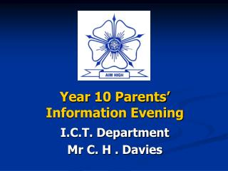 Year 10 Parents' Information Evening I.C.T. Department Mr C. H . Davies