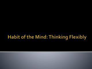 Habit of the Mind: Thinking Flexibly