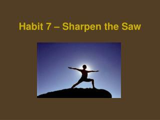 Habit 7 � Sharpen the Saw