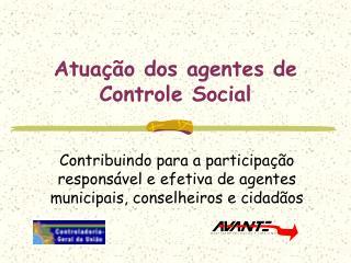 Atua  o dos agentes de Controle Social