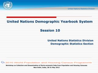 United Nations Demographic Yearbook System Session 10 United Nations Statistics Division