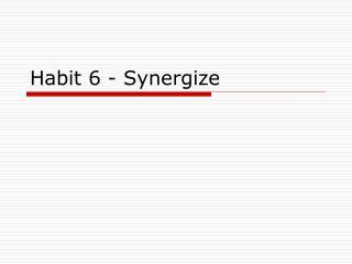 Habit 6 - Synergize