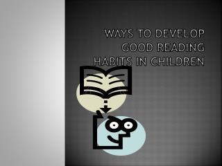 Ways To Develop Good Reading Habits In  Children