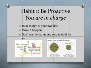 Habit 1: Be Proactive You are in charge