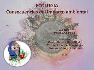 ECOLOGIA Consecuencias del impacto ambiental
