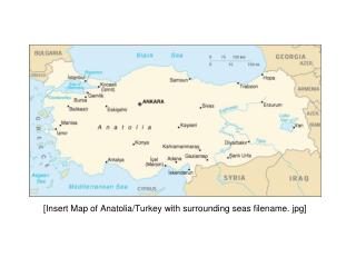 [Insert Map of Anatolia/Turkey with surrounding seas filename. jpg]