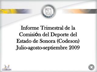 Informe Trimestral de la Comisi n del Deporte del Estado de Sonora Codeson Julio-agosto-septiembre 2009