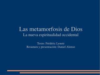 Las metamorfosis de Dios La nueva espiritualidad occidental Texto: Frédéric Lenoir