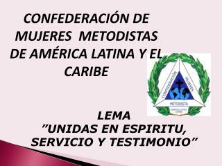 CONFEDERACIÓN DE  MUJERES  METODISTAS DE AMÉRICA LATINA Y EL  CARIBE