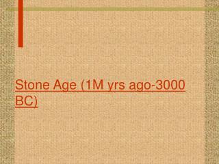 Stone Age (1M yrs ago-3000 BC)