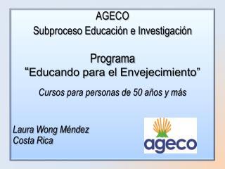 """AGECO Subproceso Educación e Investigación  Programa  """" Educando para el Envejecimiento"""""""