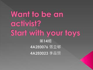 Want to be  an activist ?  Start  with your toys